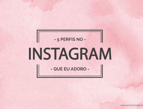 5 perfis no instagram que eu adoro